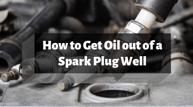 Photo of How to Get Oil Out of a Spark Plug Well – Best Way to Clean a Spark Plug