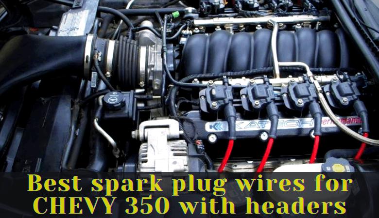 Best spark plug wires chevy 350